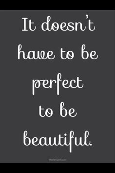 It doesn't have to be perfect to be beautiful | #WordsToLiveBy