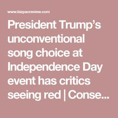 President Trump's unconventional song choice at Independence Day event has critics seeing red   Conservative News Today