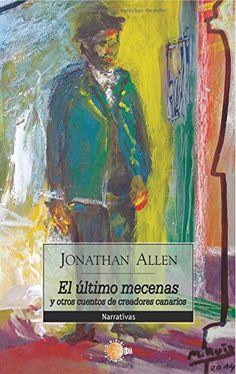 El último mecenas y otros cuentos de creadores canarios / Jonathan Allen.-- Santa Cruz de Tenerife ; Las Palmas de GC : Idea, 2014.