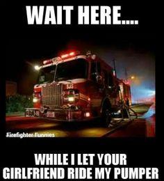 firefighter humor Firefighter Memes, Firefighter School, Firefighter Baby, Firefighter Wedding, Firefighter Birthday, Female Firefighter, Volunteer Fire Department, Nurse Love, Girlfriend Humor