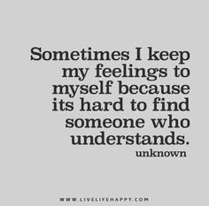 Sometimes-I-keep-my-feelings-to-myself-because-its-hard-to-find-someone-who-understands