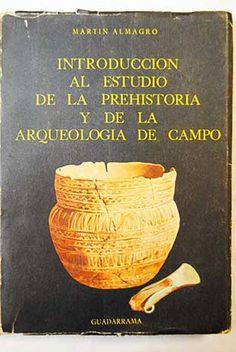 Introducción al estudio de la prehistoria y de la arqueología de campo/Almagro, Martín