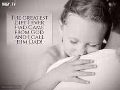 12. Món quà to lớn nhất tôi nhận được từ Thượng đế, và tôi gọi người ấy là cha!