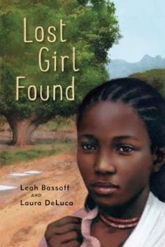 Lost Girl Found by Leah Bassoffand Laura DeLuca. Fiction. Suitable for Ages: 13-17, Themes: Lost Girls, Education, Persecution, Refugees, Sudan, War, Survival. Review from Children's Books Heal.