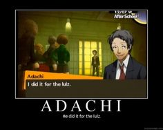 Oops! Spoilers maybe~? --- Tohru Adachi Persona 4 --- ... ... He really did do it for the lulz.