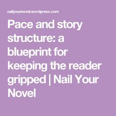 Pace and story structure: a blueprint for keeping the reader gripped | Nail Your Novel