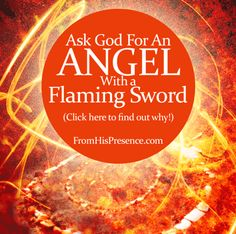 You can have an angel with a flaming sword that turns every way to keep you from going down the wrong path! Read this post for the backstory. This radical prayer gets radical results!