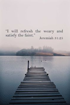"""I will refresh the weary and satisfy the faint."" Jeremiah 31:25 #dailyverse #refresh"