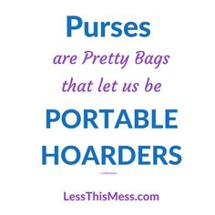 Purses are Portable Hoarders