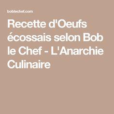 Recette d'Oeufs écossais selon Bob le Chef - L'Anarchie Culinaire