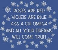 kiss a chi omega and all your dreams will come true!