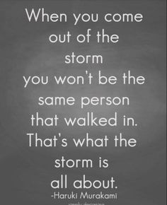 Not being the same is the only blessing we come out stronger and more wise
