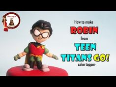 "Teen Titans Go ""Robin"" out of fondant cake topper - YouTube"