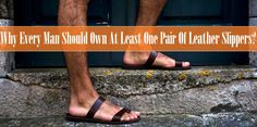 Why Every Man Should Own At Least One Pair Of Leather Slippers? - Egoss