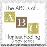 The ABC's of Homeschooling (5 days series including tips, tricks, links, free printables, and more!)