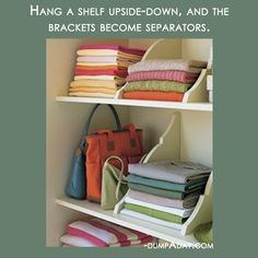 Amazing Easy DIY Home Decor Ideas- upside down shelves... Or just add brackets to existing shelf in a closet.