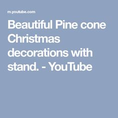 Beautiful Pine cone Christmas decorations with stand. - YouTube