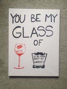 You Be My Glass Of Wine, I'll Be Your Shot Of Whiskey Canvas Painting, Honey Bee By Blake Shelton, Country Song Lyrics