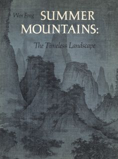 "Fong, Wen (1975). ""Summer Mountains: The Timeless Landscape"" 