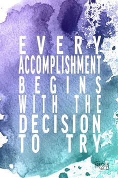 Daily Fitness Motivation: Every accomplishment begins with the decision to try. Remind yourself when it gets tough.