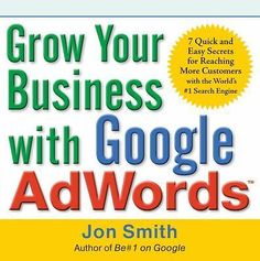 Grow Your Business with Google AdWords: 7 Quick and Easy Secrets for