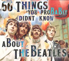 66 Things You Probably Didn't Know About the Beatles. .. you probably know all of them but made me think of you