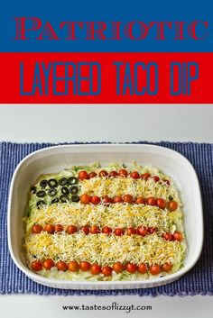 Patriotic Layered Taco Dip- A simple, layered tortilla taco dip. Make it as a flag, or just layer the ingredients for any occasion!