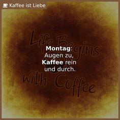<b>Montag</b>:   Augen zu,   <b>Kaffee</b> rein   und durch.