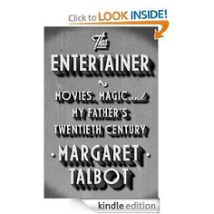 The Entertainer: Movies, Magic, and My Father's Twentieth Century by Margaret Talbot. $20.18. Publisher: Riverhead (November 8, 2012). 432 pages
