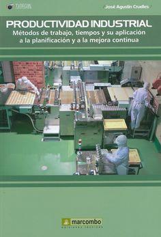Productividad industrial : métodos de trabajo, tiempos y su aplicación a la planificación y mejora continua / José Agustín Cruelles, 2013