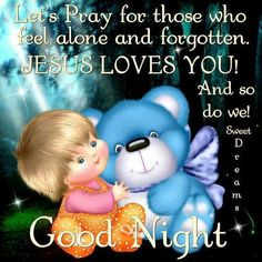 Let's pray for those who feel alone and forgotten. Jesus Loves You! good night good night images good night quotes and sayings Good Night Sleep Tight, Cute Good Night, Good Night Sweet Dreams, Good Night Image, Good Night Greetings, Good Night Messages, Good Night Quotes, Night Qoutes, Sleep Prayer