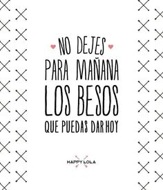 No dejes para mañana... (pineado por @PabloCoraje) #Citas #Frases #Quotes #Love #Amor