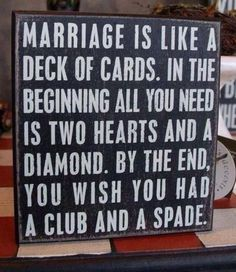 Marriage is like a deck of cards. In the beginning, all you need is two hearts and a diamond.See how this funny marriage joke ends. Funny Wedding Signs, Wedding Humor, Funny Signs, Funny Jokes, Wedding Readings Funny, Funny Wedding Speeches, Funny Humour, Funny Phrases, Dad Humor