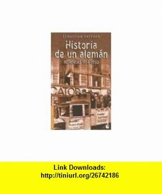 Historia de un Aleman Memorias 1914-1933 (Biografias y Memorias) (Spanish Edition) (9788423336890) Sebastian Haffner, Belen Santana , ISBN-10: 8423336891  , ISBN-13: 978-8423336890 ,  , tutorials , pdf , ebook , torrent , downloads , rapidshare , filesonic , hotfile , megaupload , fileserve