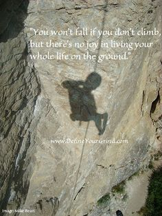 Live Inspired! - DefineYourGrind.com Words Quotes, Life Quotes, Sayings, Climbing Quotes, Wilderness Survival, Black History Month, Quotable Quotes, Live For Yourself, Picture Quotes