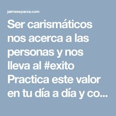 Ser carismáticos nos acerca a las personas y nos lleva al #exito Practica este valor en tu día a día y convierte tus sueños en realidad #jaimeesparzarhenals