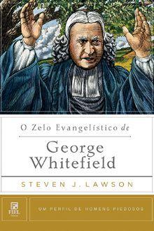 O Zelo Evangelístico de George W :: Editora Fiel - Apoiando a Igreja de Deus