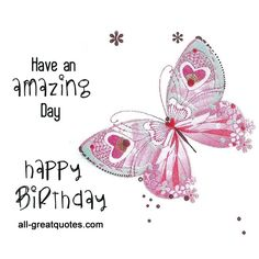 Happy Birthday Have an amazing day | Free Birthday Cards http://www.all-greatquotes.com/all-greatquotes/category/birthday-cards/happy-birthday-wishes-greetings-cards/