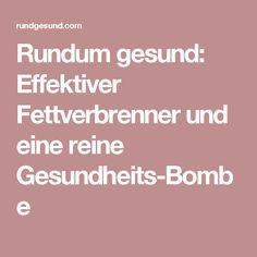 Rundum gesund: Effektiver Fettverbrenner und eine reine Gesundheits-Bombe