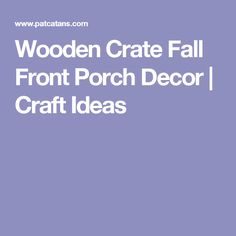 Wooden Crate Fall Front Porch Decor | Craft Ideas