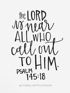 the Lord is near all who call out to Him. | Psalm 145:18 | Motivation | Handdrawn | Inspiration | Bible Verse | Faith | Quote | Home Decor | Custom Hand Lettering | Modern Calligraphy || This Delightful Design by Katie Clark | katieclarkk.com