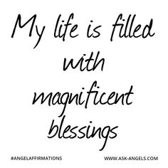 """My life is filled with magnificent blessings.""  #angelaffirmations"