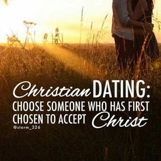 Christian dating: Choose someone who has first chosen to accept Christ.