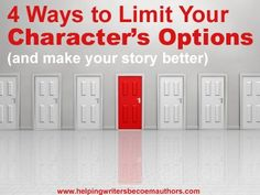 Wordplay: Helping Writers Become Authors: 4 Ways to Limit Your Character's Options - and Make Your Story Better