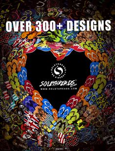 Over 300+ designs, styles & colors to choose from SoleThreads