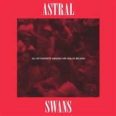 Astral Swans - All My Favorite Singers Are Willie Nelson on LP
