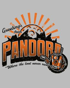 Greetings from Pandora! Where the loot never runs dry. #borderlands