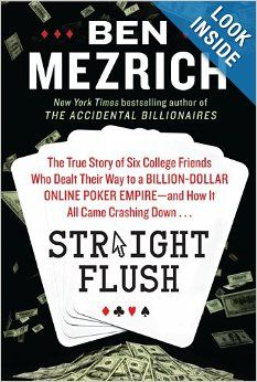 Straight Flush: The True Story of Six College Friends Who Dealt Their Way to a Billion-Dollar Online Poker Empire--and How It All Came Crash...