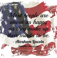 Make up your mind to be happy! #LoveAbrahamLincoln  http://thesleepyriverjournal.com/most-people/