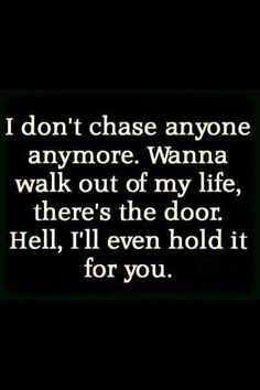 I don't chase anyone anymore.